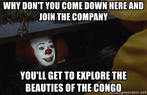 why dont you come down here and join the company youll get to explore the beauties of the congo why don't you come down here and join the company you'll get to,Get Down Here Meme