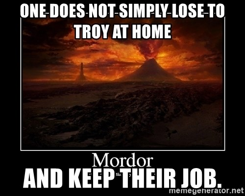 Lord Of The Rings Boromir One Does Not Simply Mordor - One does not simply lose to troy at home and keep their job.