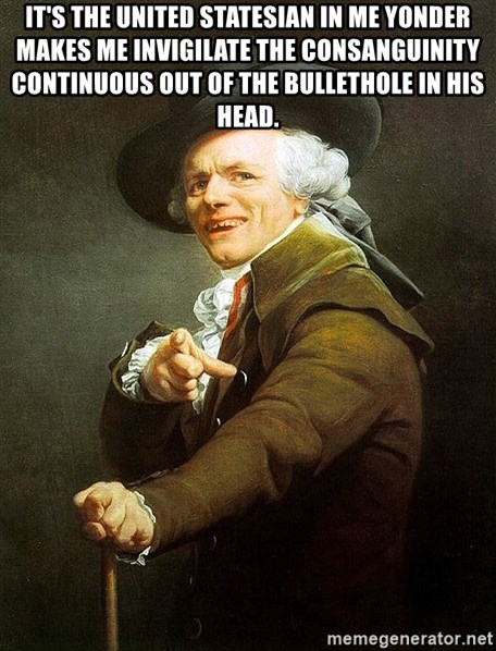 Ducreux - It's the United Statesian in me yonder makes me invigilate the consanguinity continuous out of the bullethole in his head.