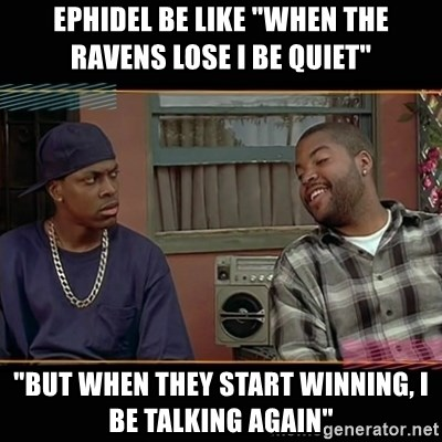 ephidel-be-like-when-the-ravens-lose-i-be-quiet-but-when-they-start-winning-i-be-talking-again.jpg