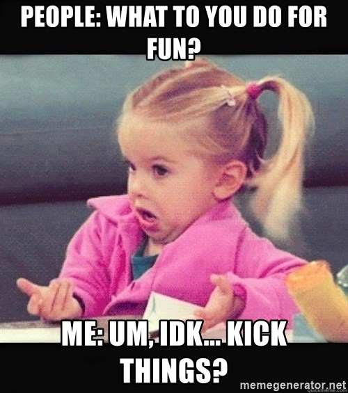 Image result for i don't know I kick things