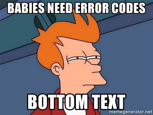 Futurama Fry - Babies need error codes bottom text