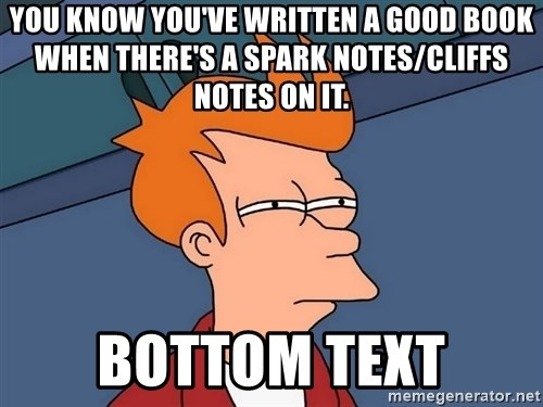 Futurama Fry - You know you've written a good book when there's a Spark Notes/Cliffs Notes on it. bottom text
