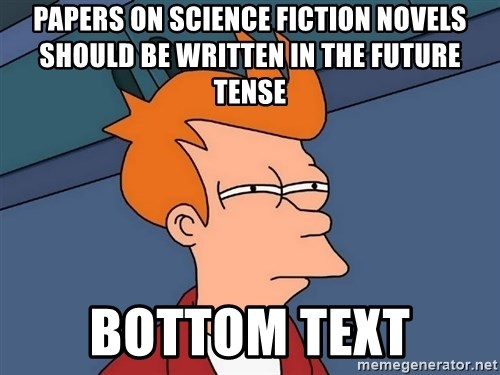 Futurama Fry - Papers on Science Fiction novels should be written in the future tense bottom text