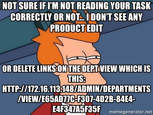 Futurama Fry - not sure if I'm not reading your task correctly or not… I don't see any product edit or delete links on the dept view which is this: http://172.16.113.148/admin/departments/view/e65ad77c-f307-4d2b-84e4-e4f347a5f35f