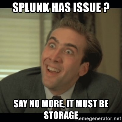 Nick Cage - Splunk has issue ? SAy no more, it must be storage
