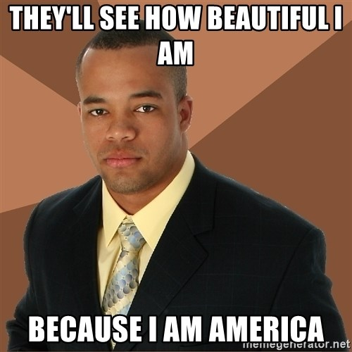 Successful Black Man - They'll see how beautiful i am  because i am america
