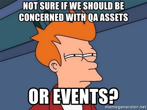 Futurama Fry - not sure if we should be concerned with QA assets or events?