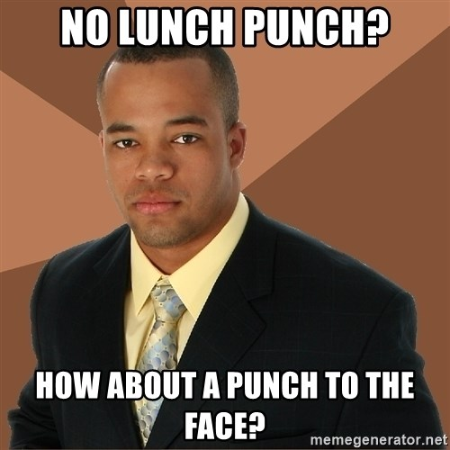 Successful Black Man - No LUNCH PUNCH? HOW ABOUT A PUNCH TO THE FACe?