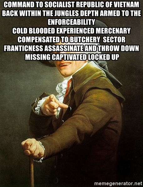 Ducreux - Command to Socialist Republic of Vietnam  Back within the jungles depth Armed to the enforceability  Cold blooded experienced Mercenary compensated to butchery  Sector franticness assassinate and throw down   Missing captivated locked up