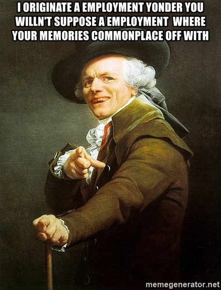 Ducreux - I originate a employment yonder you willn't suppose a employment  Where your memories commonplace off with