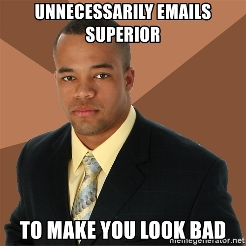 Successful Black Man - Unnecessarily emails superior to make you look bad