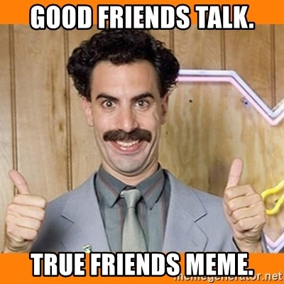 true friends meme reasons jealous best friends are actually  true friends meme good friends talk true friends meme borat thumbs up meme