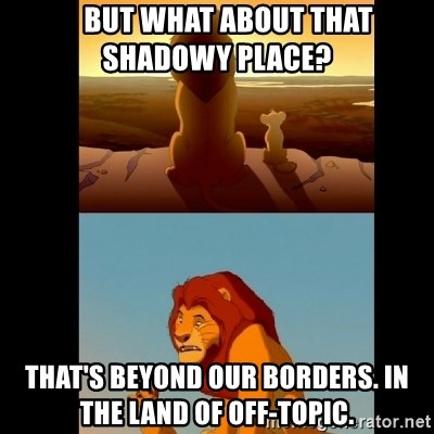 Lion King Shadowy Place - But what about that     shadowy place thats beyond our borders In the land of off-topic