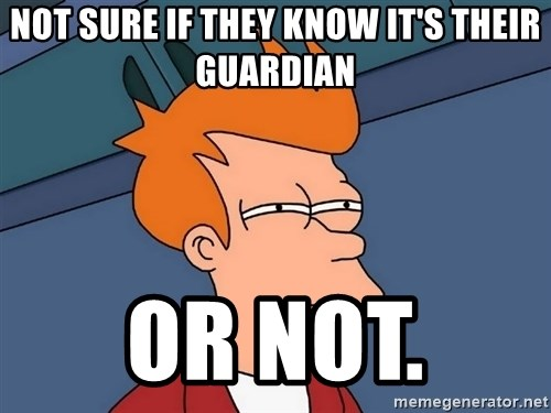 Futurama Fry - not sure if they know it's their Guardian or not.