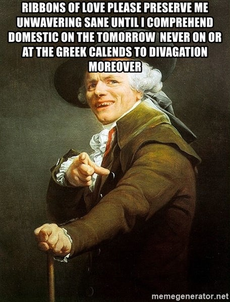 Ducreux - Ribbons of love Please preserve me unwavering sane Until I comprehend domestic on the tomorrow  Never on or at the greek calends to divagation moreover