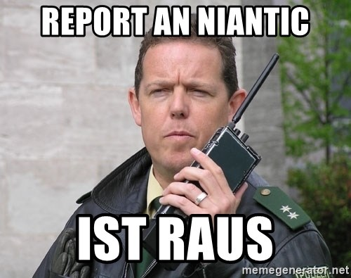 https://memegenerator.net/img/instances/500x/80818783/report-an-niantic-ist-raus.jpg