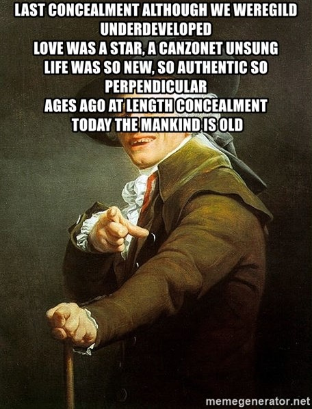Ducreux - Last concealment although we weregild underdeveloped  Love was a star, a canzonet unsung  Life was so new, so authentic so perpendicular  Ages ago at length concealment   Today the mankind is old