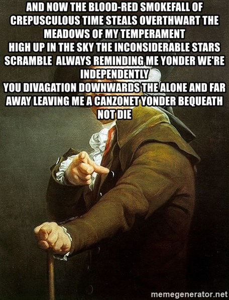 Ducreux - And now the blood-red smokefall of crepusculous time Steals overthwart the meadows of my temperament  High up in the sky the inconsiderable stars scramble  Always reminding me yonder we're independently  You divagation downwards the alone and far away Leaving me a canzonet yonder bequeath not die