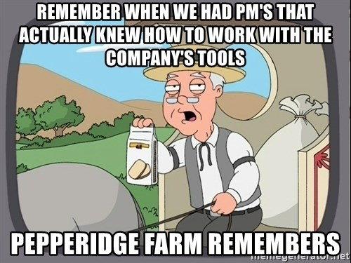 Pepperidge Farm Remembers Meme - Remember when we had PM's that actually knew how to work with the company's tools PEPPERIDGE FARM REMEMBERS