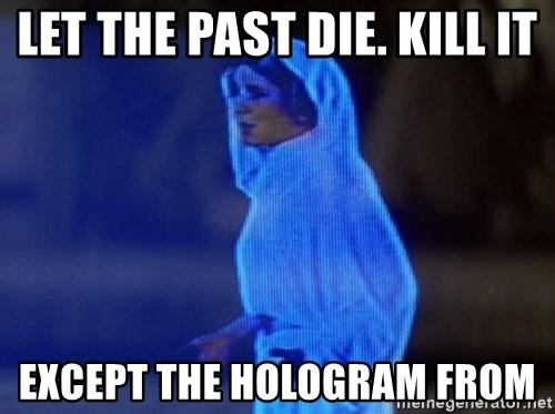 Let The Past Die Kill It Except The Hologram From Princess Leia