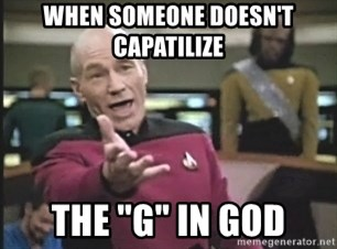 """Captain Picard - When someone doesn't capatilize The """"G"""" in God"""