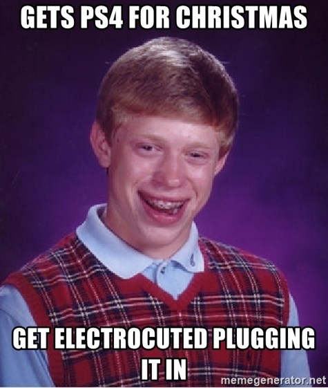 Bad Luck Brian - Gets ps4 for christmas Get electrocuted plugging it in