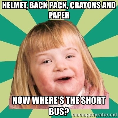 Retard girl - Helmet, back pack, crayons and paper Now where's the short bus?