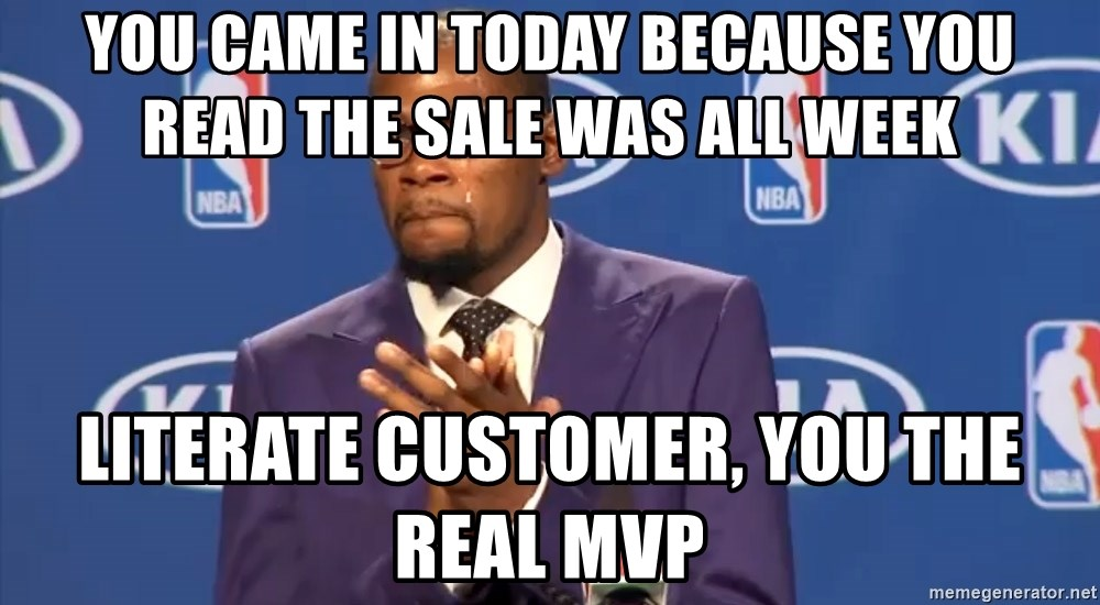 KD you the real mvp f - you came in today because you read the sale was all week LITERATE CUSTOMER, YOU THE REAL MVP