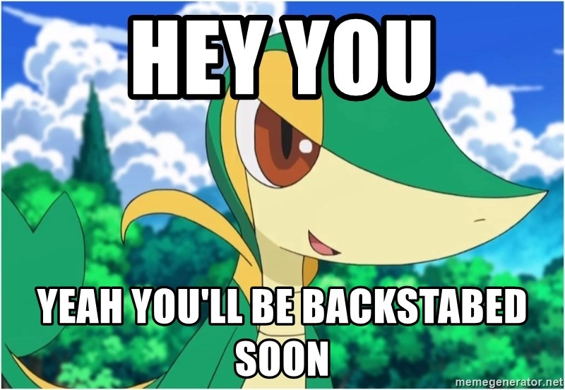 Snivy - hey you yeah you'll be backstabed soon