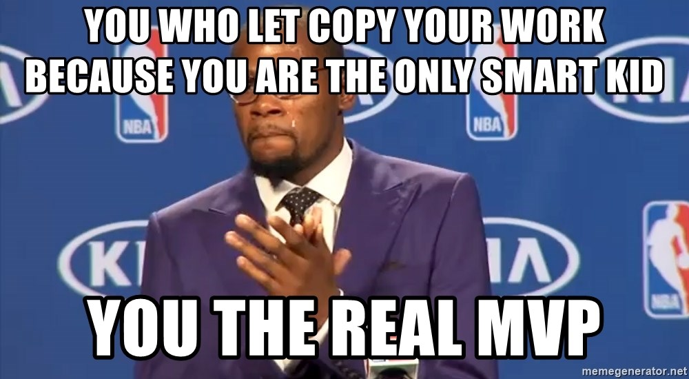 KD you the real mvp f - You who let copy your work because you are the only smart kid you the real mvp