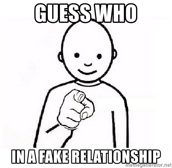 Guess who In a fake relationship - GUESS WHO YOU | Meme Generator