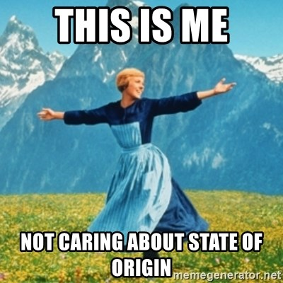 Sound Of Music Lady - THIS IS ME NOT CARING ABOUT STATE OF ORIGIN
