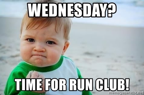 fist pump baby - Wednesday? Time for run club!