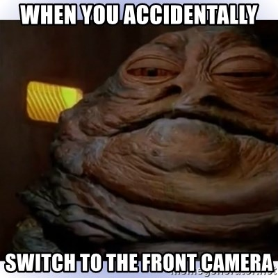 When You Accidentally Switch To The Front Camera Jabba The Hutt