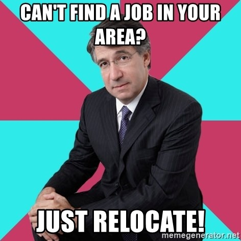 Privilege Denying Dude - can't find a job in your area? just relocate!
