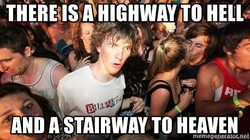 Sudden Realization Ralph - There is a highway to hell and a stairway to heaven