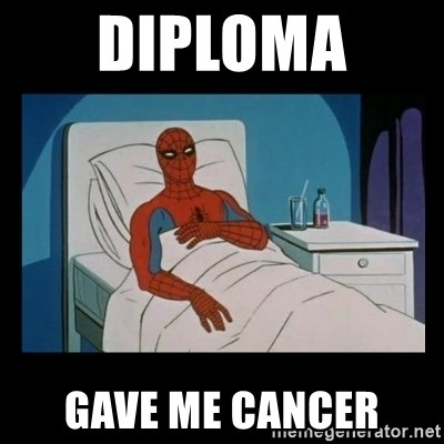 it gave me cancer - diploma  gave me cancer