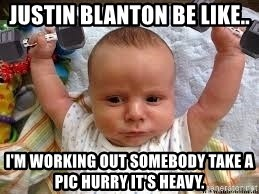 Workout baby - Justin Blanton be like.. I'm working out somebody take a pic hurry it's heavy.