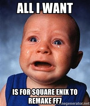 Crying Baby - all i want  is for square enix to remake ff7