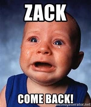 Crying Baby - ZACK COME BACK!