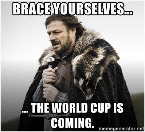 ned stark brace yourself - Brace yourselves...  ... The world cup is coming.