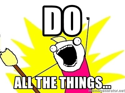 X ALL THE THINGS - do all the things...