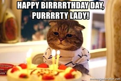 Birthday Cat - Happy Birrrrthday day, purrrrty Lady!