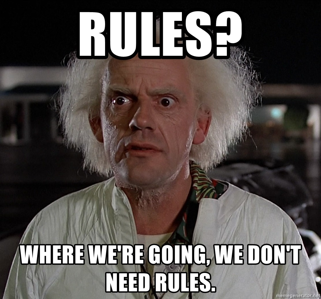 rules-where-were-going-we-dont-need-rule