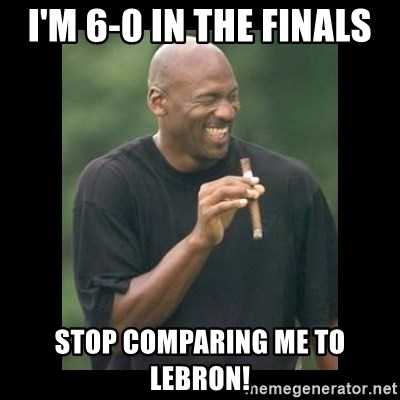 michael jordan laughing - I'm 6-0 in The Finals Stop comparing me to Lebron!