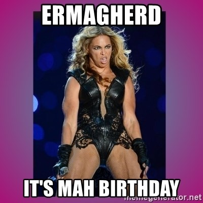 Ugly Beyonce - Ermagherd It's mah birthday