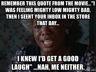 """Sophia Color Purple - Remember this Quote from the movie...""""I was feeling mighty low mighty bad, then I seent your inbox in the store that day... I knew I'd get a good laugh"""" ...Nah, me neither."""
