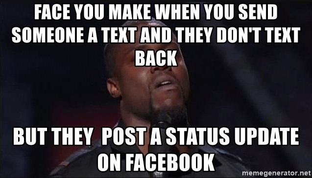 Kevin Hart Face - Face you make when you send someone a text and they don't text back  But they  post a status update on Facebook