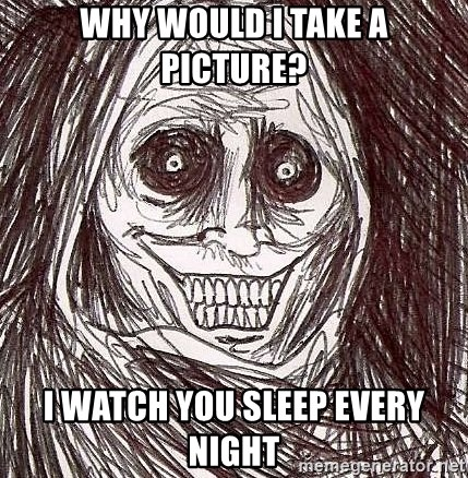 Shadowlurker - Why would I take a picture? I watch you sleep every night